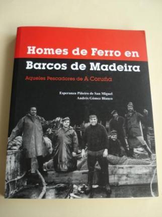 Homes de ferro en barcos de madeira. Aqueles pescadores de A Coruña (Edición bilingüe galego-castellano) - Ver os detalles do produto