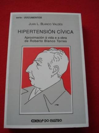 Hipertensión cívica. Aproximación á vida e á obra de Roberto Blanco Torres - Ver os detalles do produto