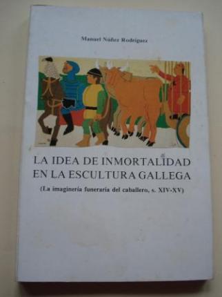 La idea de inmortalidad en la escultura gallega (La imaginería funeraria del caballero, s. XIV-XV) - Ver os detalles do produto