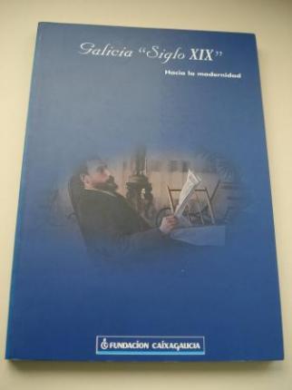 Galicia `Siglo XIX´. Hacia la modernidad. Catálogo Exposición, Galicia 1998 - Ver os detalles do produto
