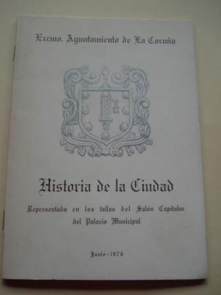 Historia de la ciudad (A Coruña). Representada en las tallas del Salón Capitular del Palacio Municipal - Ver os detalles do produto