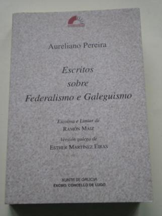 Escritos sobre Federalismo e Galeguismo (Escolma e limiar de Ramón Máiz) - Ver os detalles do produto