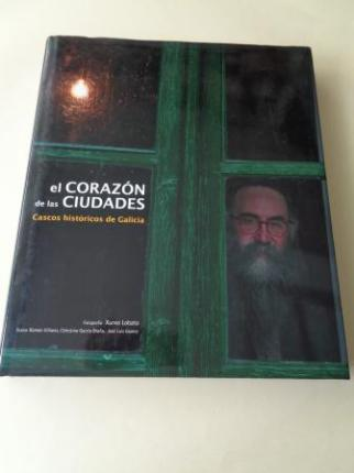 El corazón de las ciudades. Cascos históricos de Galicia (Fotografías de Xurxo Lobato) - Ver os detalles do produto