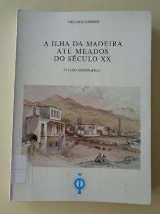 A ilha da Madeira até meados do século XX. Estudo geográfico - Ver os detalles do produto