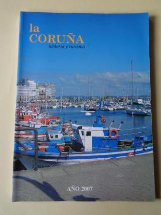LA CORUÑA. HISTORIA Y TURISMO. AÑO 2007. Publicación anual - Ver os detalles do produto