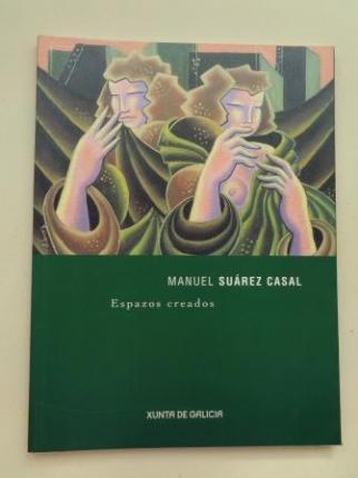 MANUEL SUÁREZ CASAL. Espazos creados. Catálogo Exposición. Galicia, 2004 - Ver os detalles do produto
