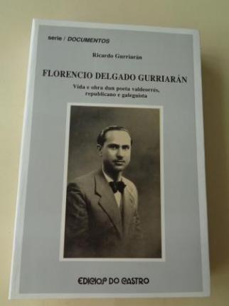 Florencio Delgado Gurriarán. Vida e obra dun poeta valdeorrés, republicano e galeguista - Ver os detalles do produto