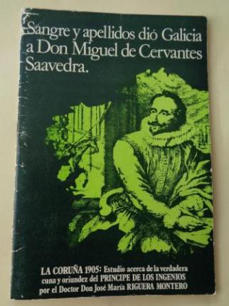 Sangre y apellidos dió Galicia a Don Miguel de Cervantes Saavedra. Estudio acerca de la verdadera cuna y oriundez del Príncipe de los Ingenios  - Ver os detalles do produto