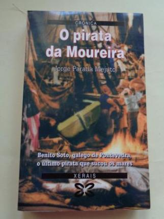 O pirata da Moureira. Benito Soto, galego de POntevedra, o último pirata que sucou os mares - Ver os detalles do produto