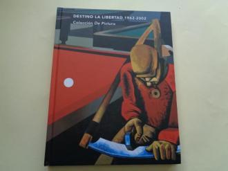Destino la Libertad 1962-2002. Colección `De Pictura´. Catálogo exposición Kiosco Alfonso, A Coruña, 2007 - Ver os detalles do produto