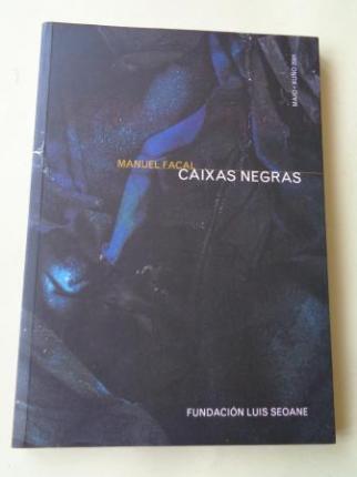 MANUEL FACAL. `Caixa negras´. Catálogo Exposición Fundación Luis Seoane, A Coruña, 2001 - Ver os detalles do produto