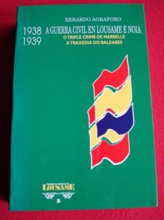 1938-1939 A Guerra Civil en Lousame e Noia. O triple crime de Marselle. A traxedia do Baleares - Ver os detalles do produto