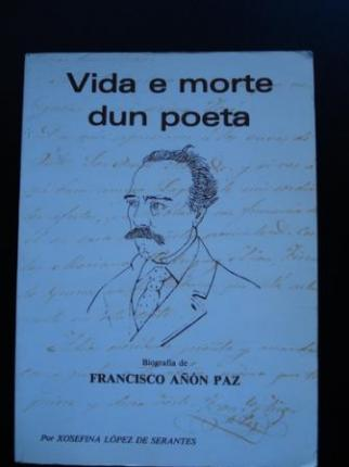 Vida e morte dun poeta. Biografía de Francisco Añón Paz - Ver os detalles do produto