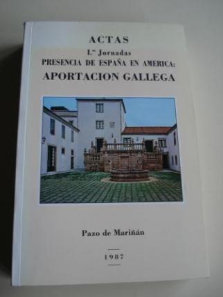 ACTAS PRIMERAS JORNADAS PRESENCIA DE ESPAÑA EN AMÉRICA: APORTACIÓN GALLEGA. Pazo de Mariñán, 1987 - Ver os detalles do produto